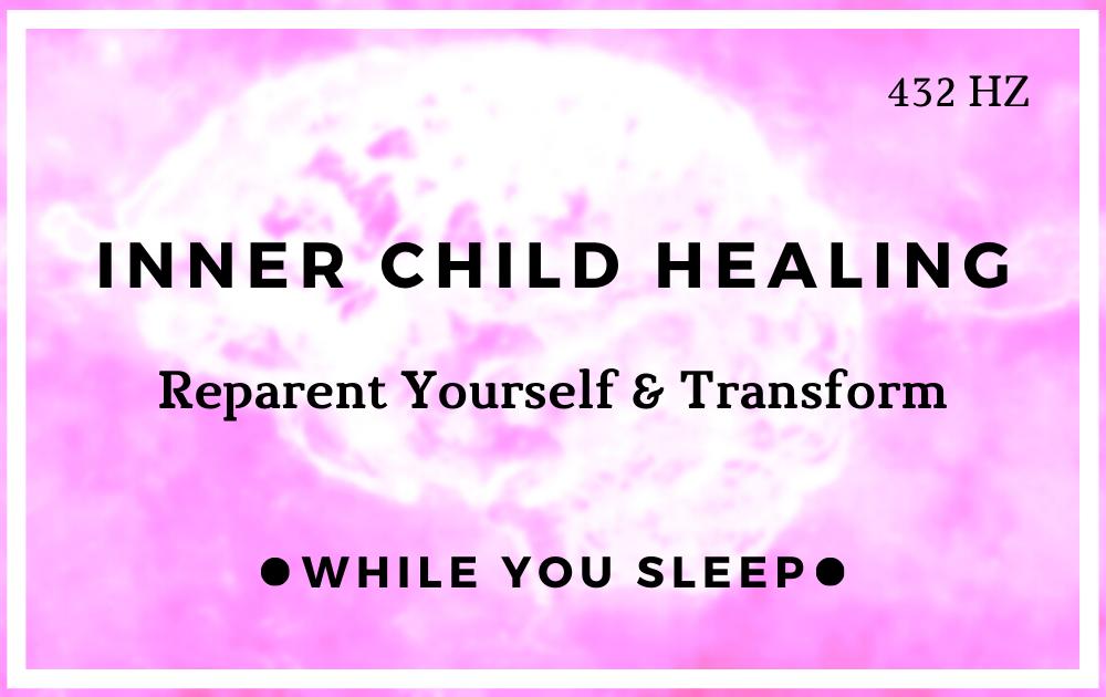 Inner Child Healing - Reprogram Your Mind