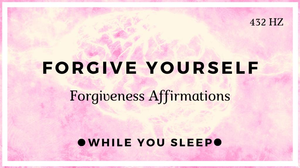 Self Forgiveness / Forgive Yourself - Reprogram Your Mind (While You Sleep)
