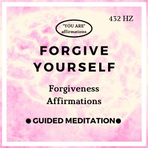 You Are Affirmations - Self Forgiveness / Forgive Yourself (While You Sleep)