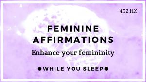 Feminine Affirmations - Reprogram Your Mind (While You Sleep)
